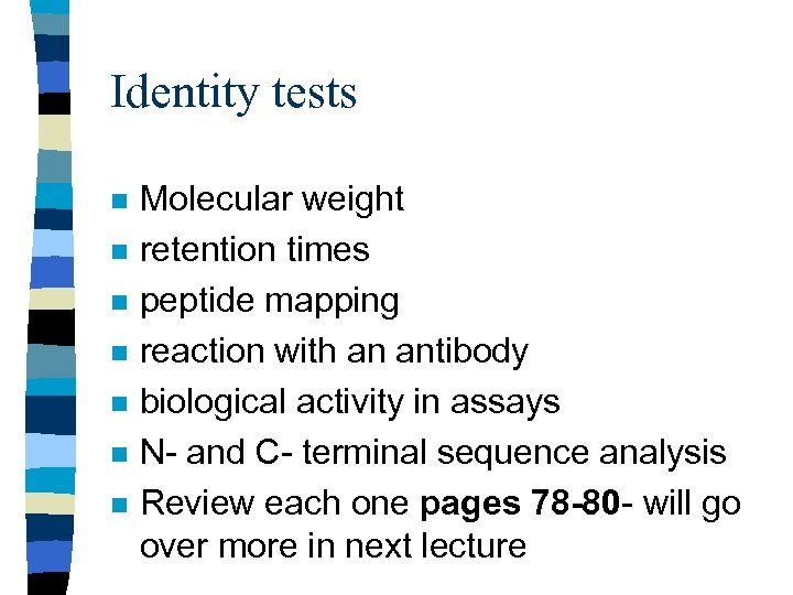 Identity tests n n n n Molecular weight retention times peptide mapping reaction with