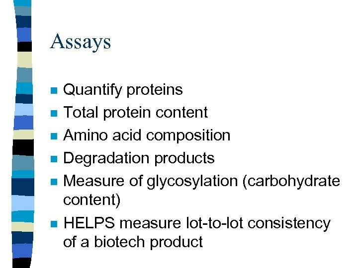 Assays n n n Quantify proteins Total protein content Amino acid composition Degradation products