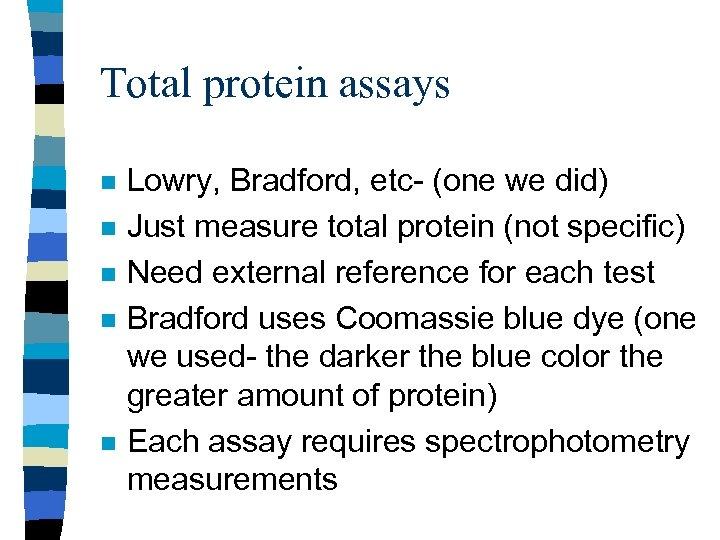 Total protein assays n n n Lowry, Bradford, etc- (one we did) Just measure