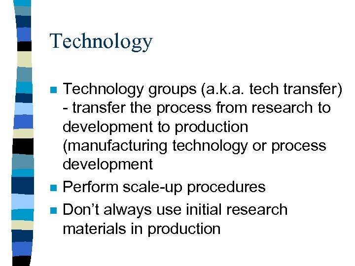 Technology n n n Technology groups (a. k. a. tech transfer) - transfer the