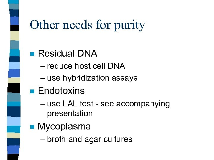 Other needs for purity n Residual DNA – reduce host cell DNA – use