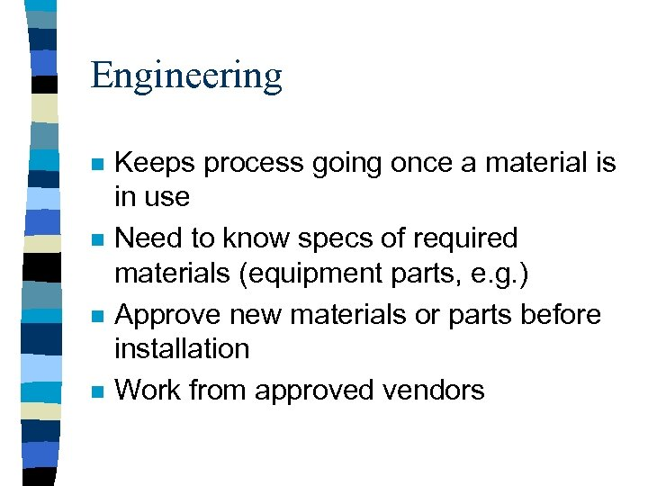 Engineering n n Keeps process going once a material is in use Need to