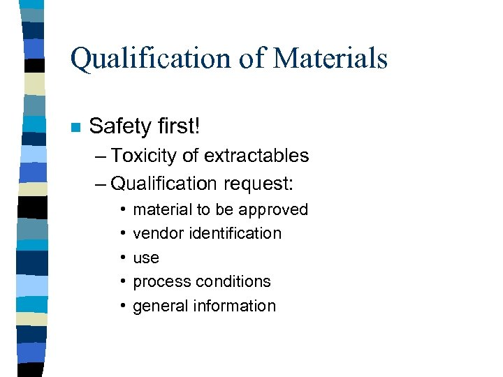 Qualification of Materials n Safety first! – Toxicity of extractables – Qualification request: •
