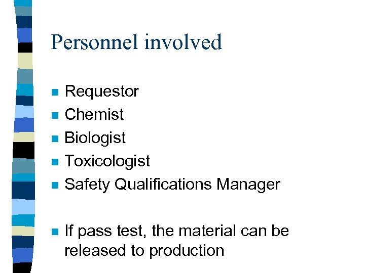 Personnel involved n n n Requestor Chemist Biologist Toxicologist Safety Qualifications Manager If pass