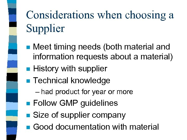 Considerations when choosing a Supplier n n n Meet timing needs (both material and