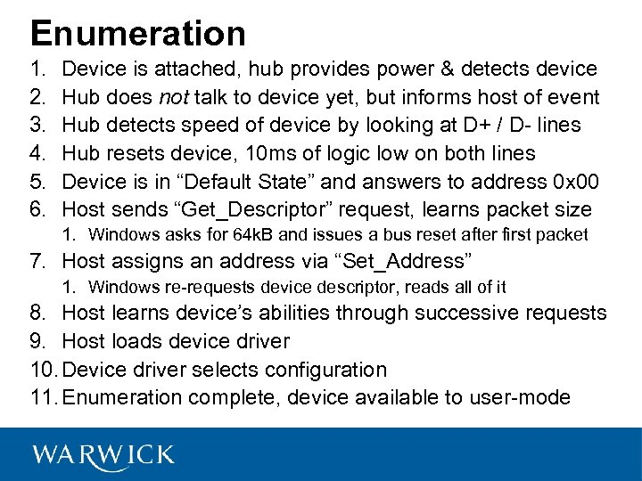 Enumeration 1. 2. 3. 4. 5. 6. Device is attached, hub provides power &