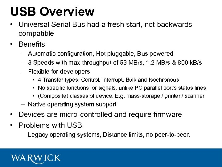 USB Overview • Universal Serial Bus had a fresh start, not backwards compatible •