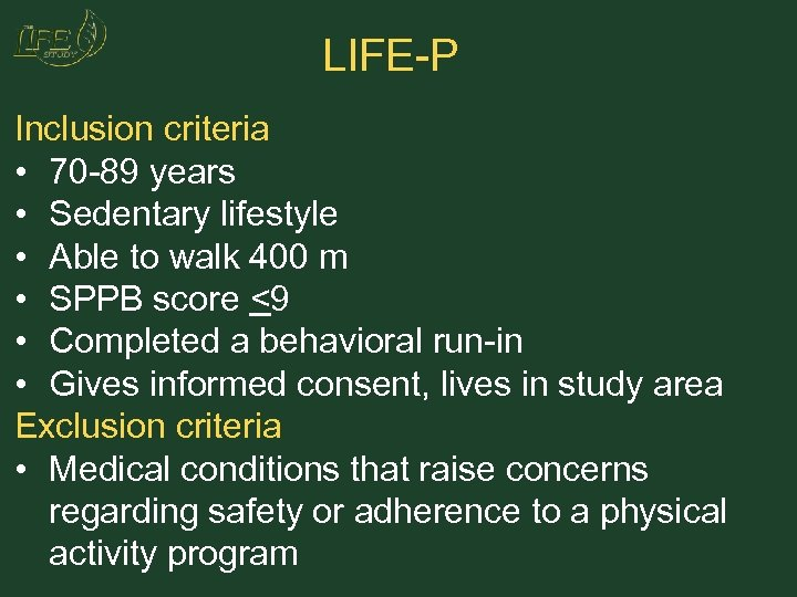 LIFE-P Inclusion criteria • 70 -89 years • Sedentary lifestyle • Able to walk
