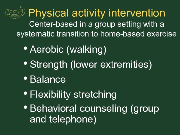 Physical activity intervention Center-based in a group setting with a systematic transition to home-based