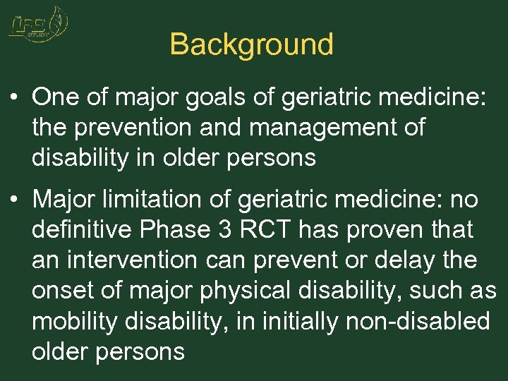 Background • One of major goals of geriatric medicine: the prevention and management of