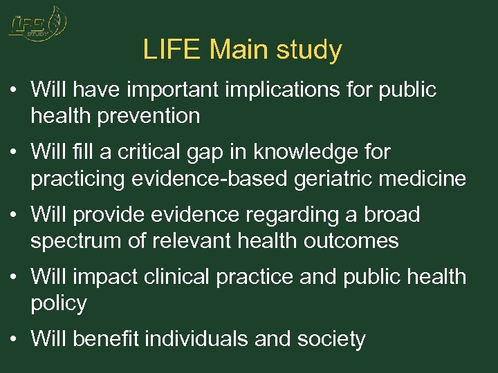 LIFE Main study • Will have important implications for public health prevention • Will