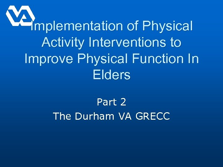 Implementation of Physical Activity Interventions to Improve Physical Function In Elders Part 2 The