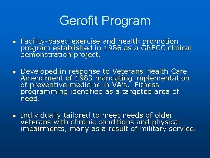 Gerofit Program n n n Facility-based exercise and health promotion program established in 1986