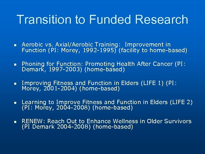 Transition to Funded Research n Aerobic vs. Axial/Aerobic Training: Improvement in Function (PI: Morey,