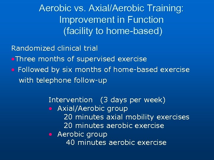 Aerobic vs. Axial/Aerobic Training: Improvement in Function (facility to home-based) Randomized clinical trial •