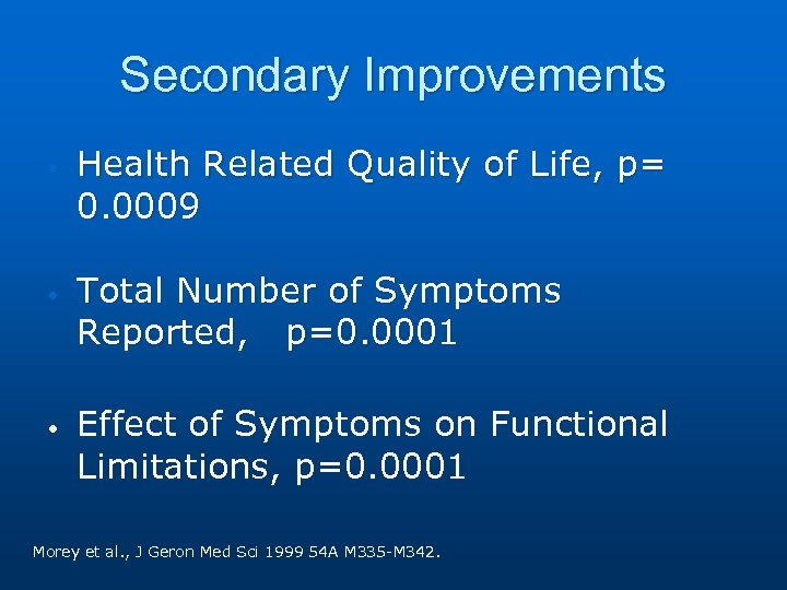 Secondary Improvements • • • Health Related Quality of Life, p= 0. 0009 Total