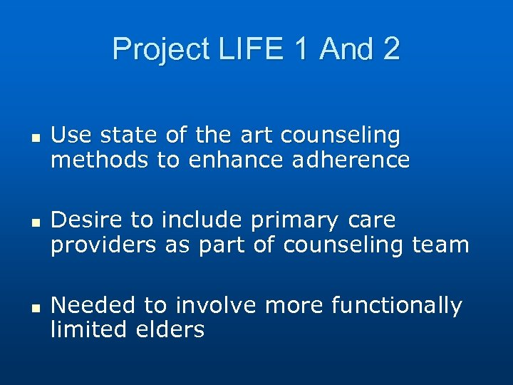 Project LIFE 1 And 2 n n n Use state of the art counseling