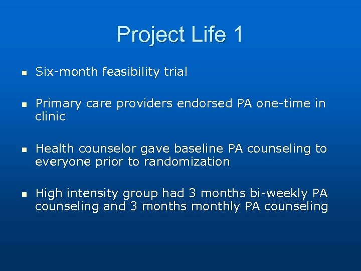 Project Life 1 n n Six-month feasibility trial Primary care providers endorsed PA one-time