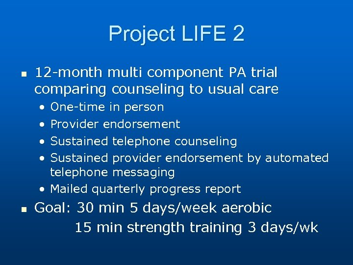 Project LIFE 2 n 12 -month multi component PA trial comparing counseling to usual
