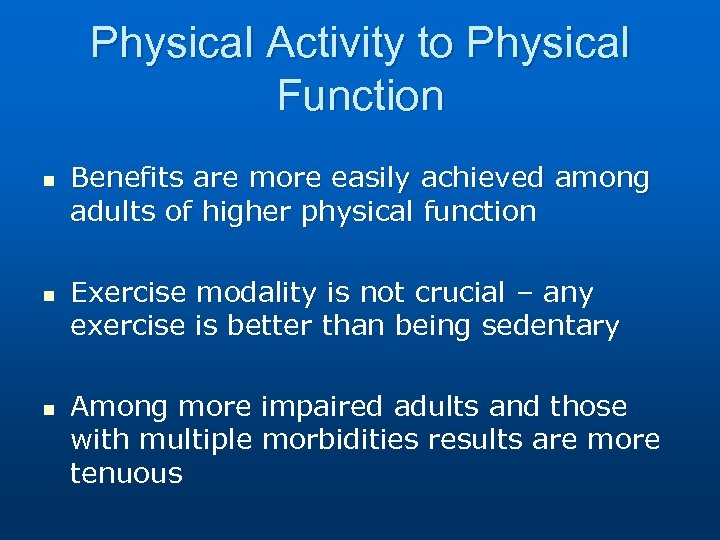 Physical Activity to Physical Function n Benefits are more easily achieved among adults of
