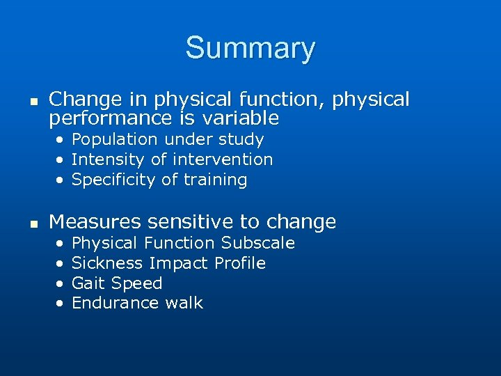 Summary n Change in physical function, physical performance is variable • Population under study