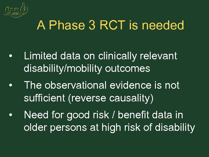 A Phase 3 RCT is needed • Limited data on clinically relevant disability/mobility outcomes