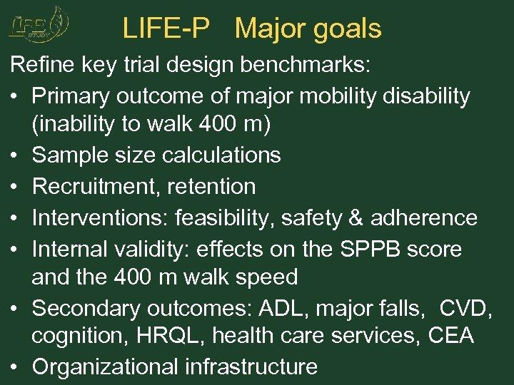 LIFE-P Major goals Refine key trial design benchmarks: • Primary outcome of major mobility