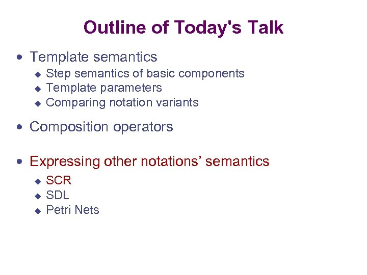 Outline of Today's Talk Template semantics u u u Step semantics of basic components