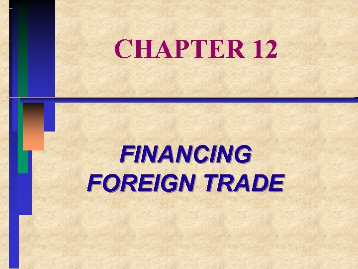 CHAPTER 12 FINANCING FOREIGN TRADE