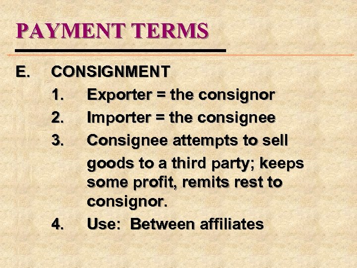 PAYMENT TERMS E. CONSIGNMENT 1. Exporter = the consignor 2. Importer = the consignee