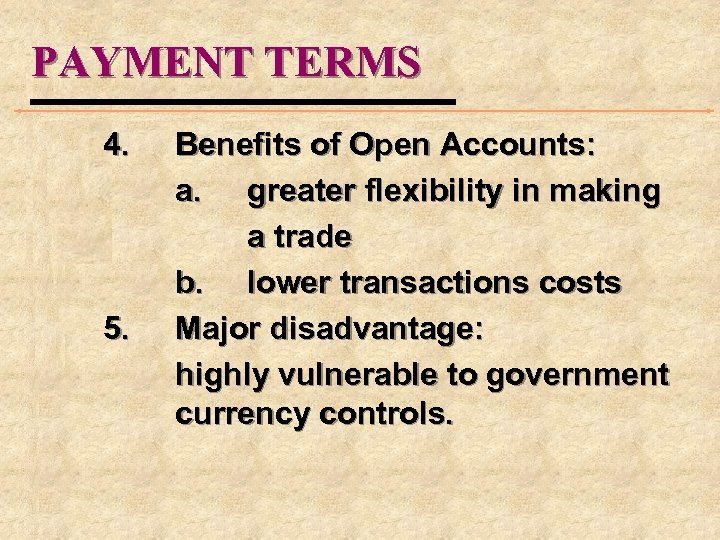 PAYMENT TERMS 4. 5. Benefits of Open Accounts: a. greater flexibility in making a