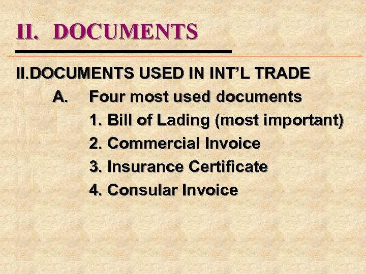 II. DOCUMENTS USED IN INT'L TRADE A. Four most used documents 1. Bill of
