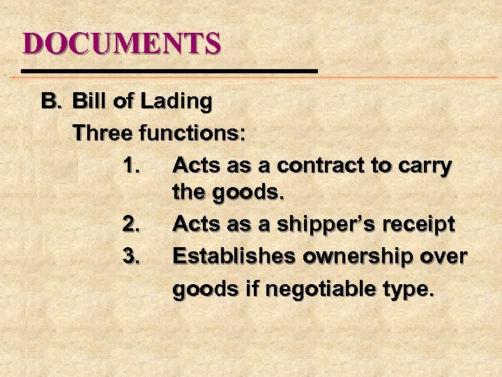 DOCUMENTS B. Bill of Lading Three functions: 1. Acts as a contract to carry