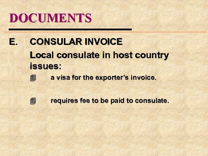 DOCUMENTS E. CONSULAR INVOICE Local consulate in host country issues: 4 a visa for