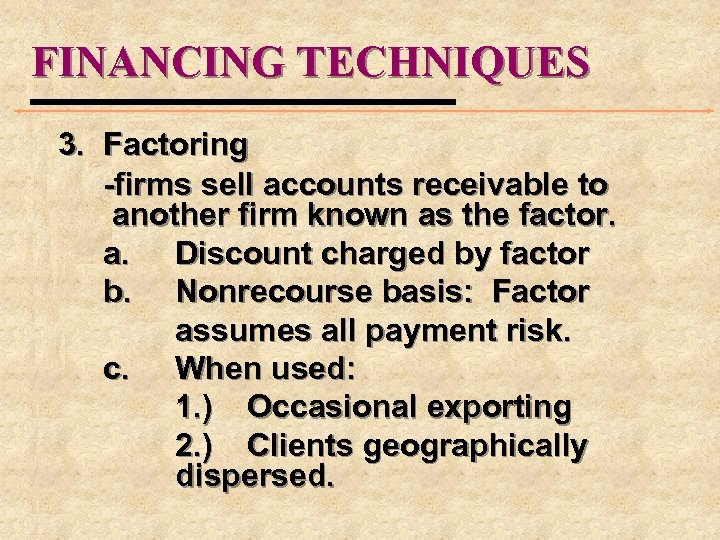 FINANCING TECHNIQUES 3. Factoring -firms sell accounts receivable to another firm known as the