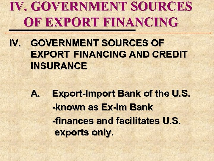 IV. GOVERNMENT SOURCES OF EXPORT FINANCING AND CREDIT INSURANCE A. Export-Import Bank of the