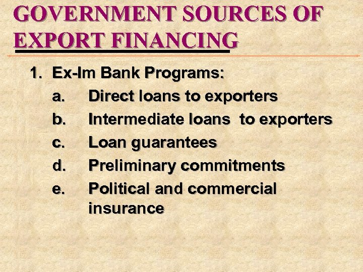 GOVERNMENT SOURCES OF EXPORT FINANCING 1. Ex-Im Bank Programs: a. Direct loans to exporters