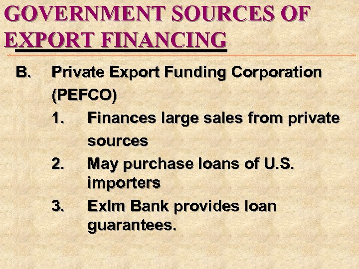 GOVERNMENT SOURCES OF EXPORT FINANCING B. Private Export Funding Corporation (PEFCO) 1. Finances large