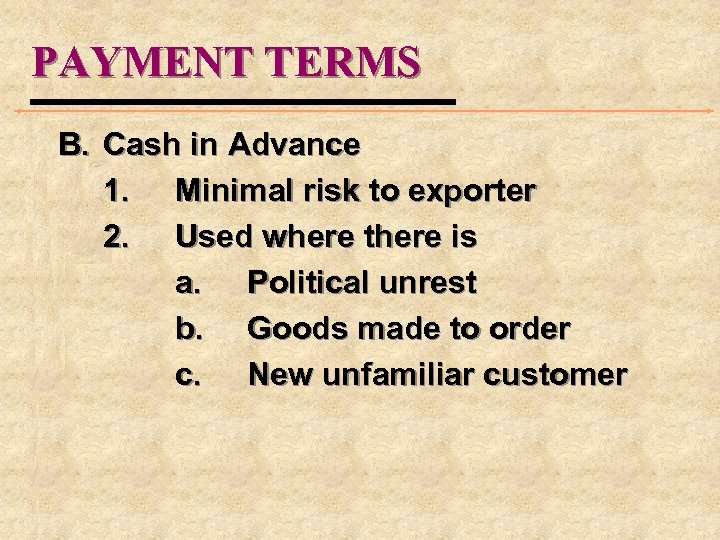 PAYMENT TERMS B. Cash in Advance 1. Minimal risk to exporter 2. Used where
