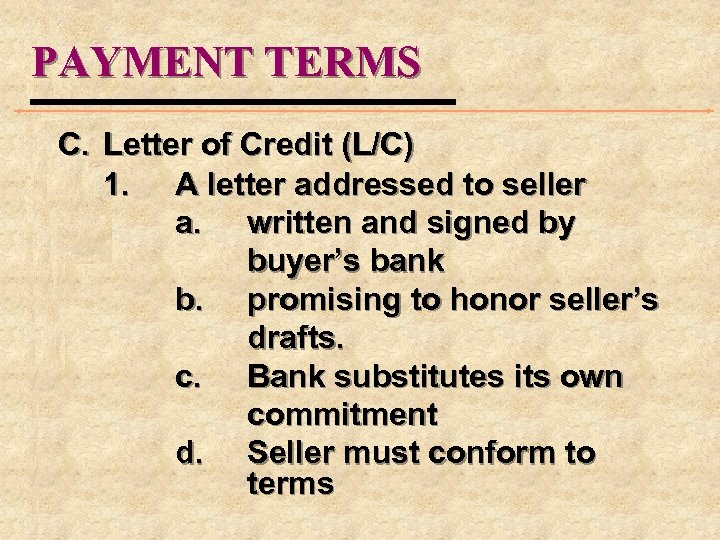 PAYMENT TERMS C. Letter of Credit (L/C) 1. A letter addressed to seller a.
