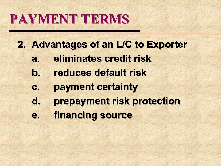 PAYMENT TERMS 2. Advantages of an L/C to Exporter a. eliminates credit risk b.
