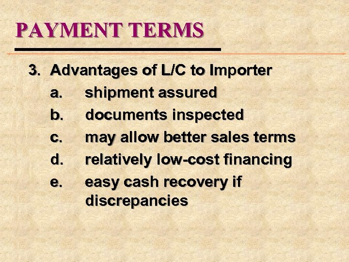 PAYMENT TERMS 3. Advantages of L/C to Importer a. shipment assured b. documents inspected