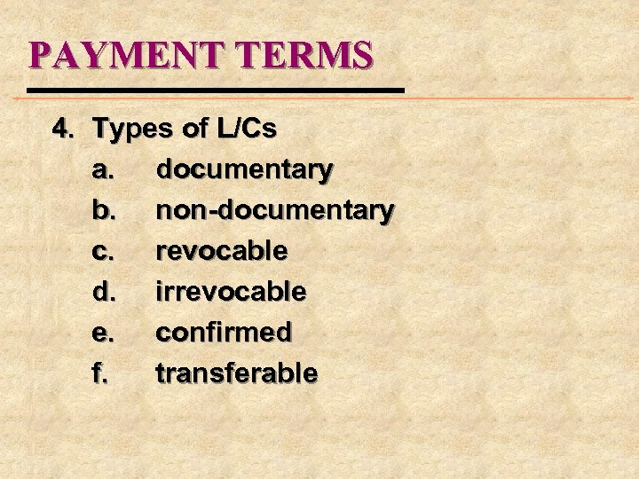 PAYMENT TERMS 4. Types of L/Cs a. documentary b. non-documentary c. revocable d. irrevocable