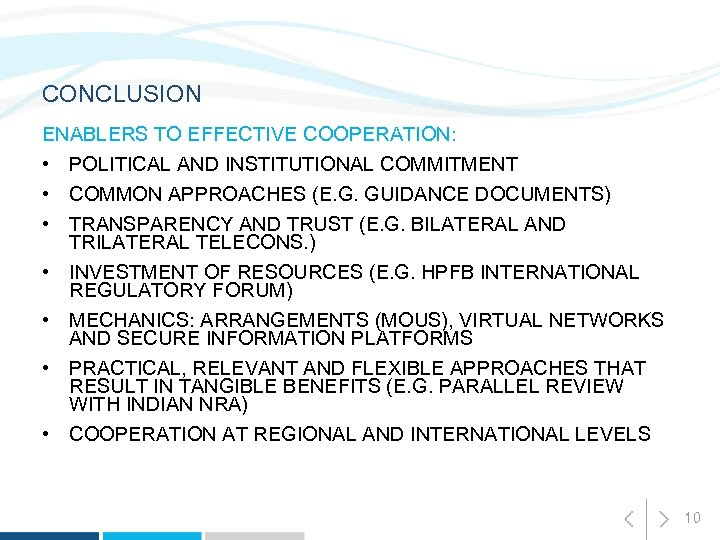 CONCLUSION ENABLERS TO EFFECTIVE COOPERATION: • POLITICAL AND INSTITUTIONAL COMMITMENT • COMMON APPROACHES (E.