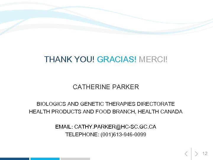 THANK YOU! GRACIAS! MERCI! CATHERINE PARKER BIOLOGICS AND GENETIC THERAPIES DIRECTORATE HEALTH PRODUCTS AND