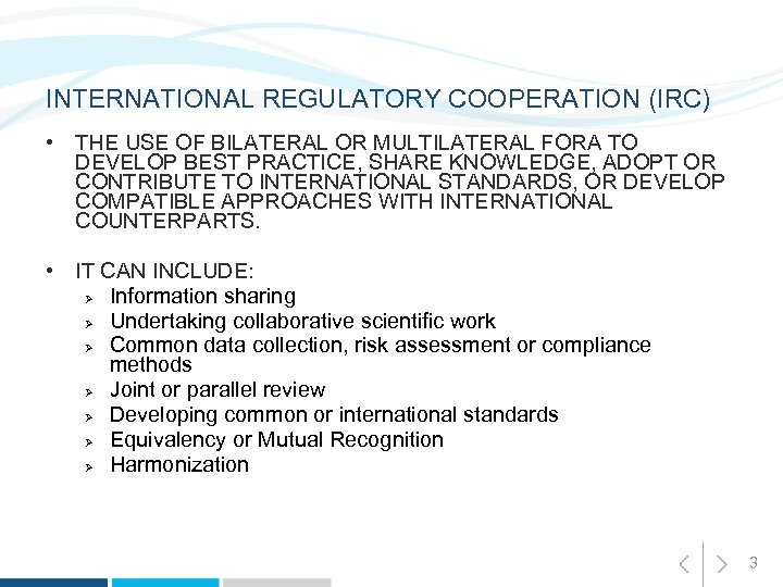 INTERNATIONAL REGULATORY COOPERATION (IRC) • THE USE OF BILATERAL OR MULTILATERAL FORA TO DEVELOP