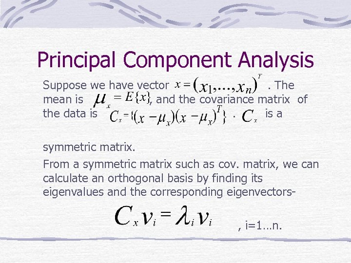 Principal Component Analysis Suppose we have vector. The mean is , and the covariance