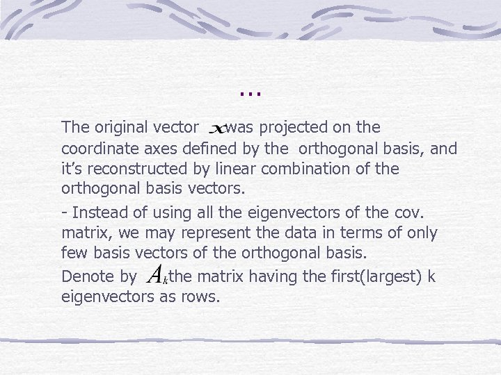 … The original vector was projected on the coordinate axes defined by the orthogonal