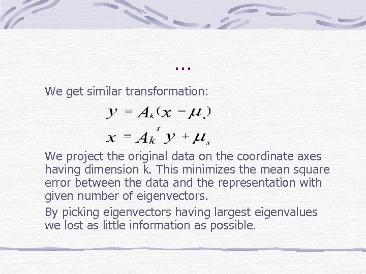 … We get similar transformation: We project the original data on the coordinate axes