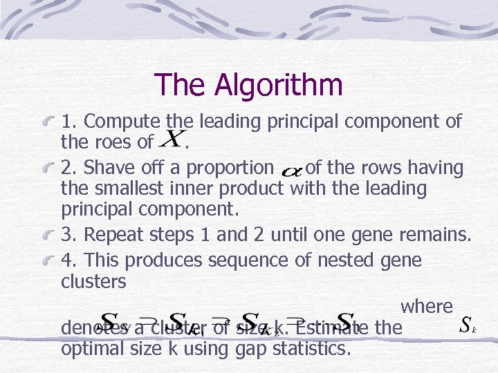 The Algorithm 1. Compute the leading principal component of the roes of. 2. Shave